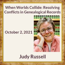 Judy Russell – When Worlds Collide: Resolving Conflicts in Genealogical Records